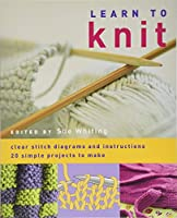 Learn to Knit: 20 Simple Projects to Make