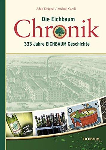 Die Eichbaum Chronik - 333 Jahre Eichbaum-Geschichte (Sonderveröffentlichungen des Stadtarchivs Mannheim)