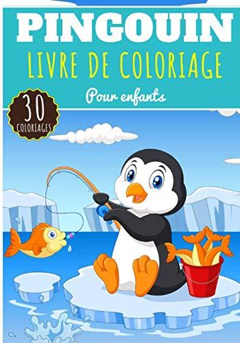 Livre de Coloriage Pingouin: Pour Enfants Filles & Garçons | Livre Préscolaire 30 Pages et Dessins Uniques à Colorier sur Les pingouins de la ... l'antarctique | Idéal Activité à la Maison.