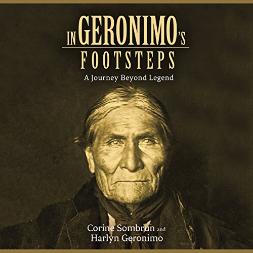 In Geronimo's Footsteps     A Journey Beyond Legend              By:                                                                                                                                 Corine Sombrun,                                                                                        Harlyn Geronimo,                                                                                        E. C. Belli (translator)                               Narrated by:                                                                                                                                 Alex Hyde White,                                                                                        Mutiyat Ade-Salu,                                                                                        Jason Manuel Olazabal                      Length: 10 hrs and 36 mins     2 ratings     Overall 5.0