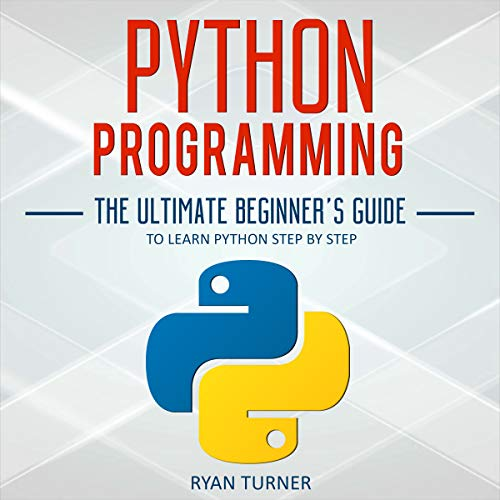 Python Programming: The Ultimate Beginner's Guide to Learn Python Step by Step                   By:                                                                                                                                 Ryan Turner                               Narrated by:                                                                                                                                 Russell Newton                      Length: 1 hr and 50 mins     Not rated yet     Overall 0.0