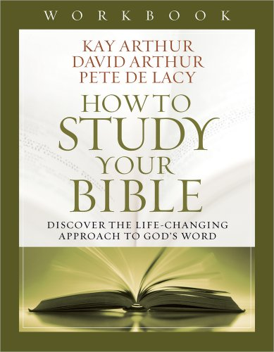 How to Study Your Bible Workbook: Discover the Life-Changing Approach to Gods Word