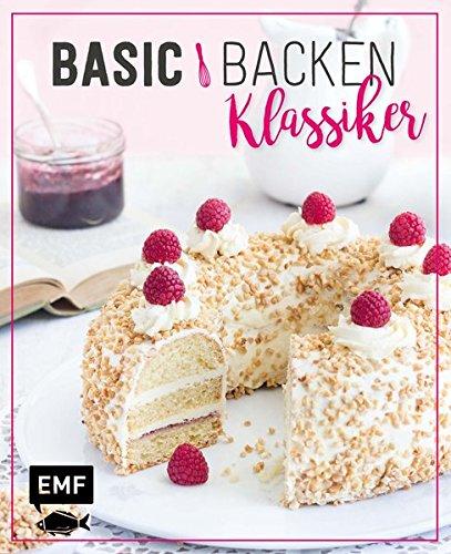 Basic Backen – Klassiker: Grundlagen & Rezepte für die beliebtesten Kuchen, Torten und Co.