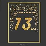 Le livre d'or de mes 13 ans: Thème black & or, livre à personnaliser pour...