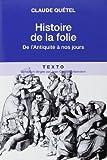 Histoire de la folie - De l'Antiquité à nos jours de Claude Quétel (24 mai 2012) Broché - 24/05/2012