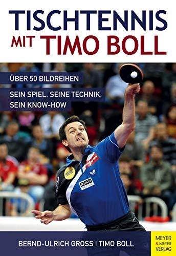 Tischtennis mit Timo Boll: Wie er spielt, trainiert und gewinnt: Über 50 Bildreihen, sein Spiel, seine Technik, sein Know-How
