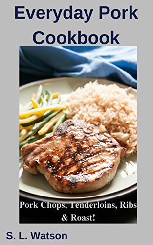 Everyday Pork Cookbook: Pork Chops,...