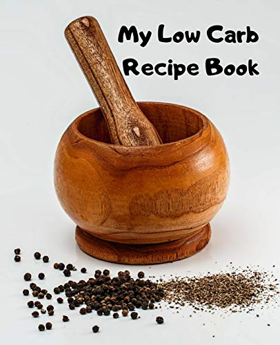"""My Low Carb Recipe Book: Create Your Own Custom Cookbook With This 100+page 7.5\""""x9.25\"""" (19cm*23.5cm) BLANK Journal. It Has Space For You To Write In 50 Single Page PLUS 25 Double Page Recipes (pestle)"""