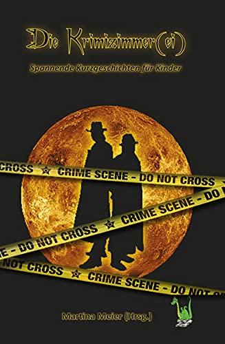 Die Krimizimmerei: Spannende Kurzgeschichten für Kinder - Band 1 (Krimizimmer(ei) - Anthologie)