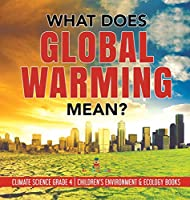 What Does Global Warming Mean? - Climate Science Grade 4 - Children's Environment & Ecology Books