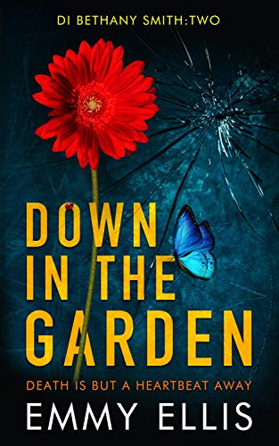 Down in the Garden: DEATH IS BUT A HEARTBEAT AWAY (DI Bethany Smith Book 2) (English Edition)