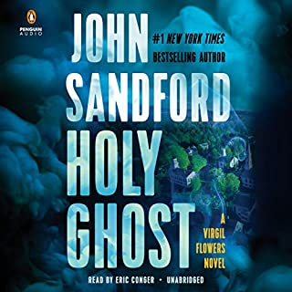 Holy Ghost     A Virgil Flowers Novel              Written by:                                                                                                                                 John Sandford                               Narrated by:                                                                                                                                 Eric Conger                      Length: 9 hrs and 55 mins     30 ratings     Overall 4.5