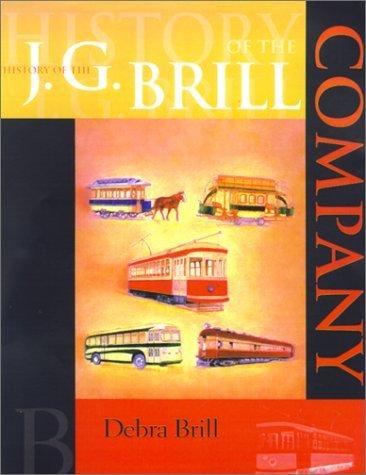 History of the J. G. Brill Company (Series: Railroads Past and Present) by Debra D. Brill (2001-08-22)