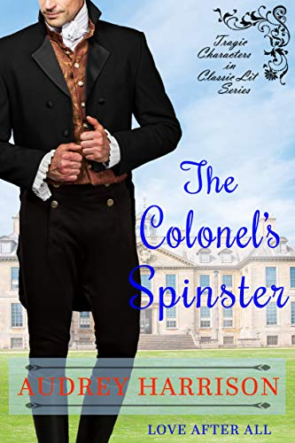 The Colonel's Spinster: A Regency Romance (Tragic Characters in Classic Lit) by [Audrey Harrison]