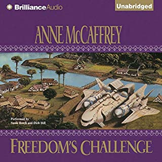 Freedom's Challenge     Freedom Series, Book 3              Written by:                                                                                                                                 Anne McCaffrey                               Narrated by:                                                                                                                                 Susie Breck,                                                                                        Dick Hill                      Length: 8 hrs and 39 mins     2 ratings     Overall 4.5
