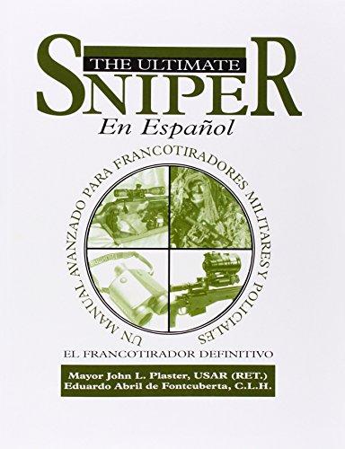 El Ultimate Sniper En Espanol   The Ultimate Sniper in Spanish: Un Manual Avanzado Para Francotiradores Militares Y Policiales   an Advanced Manual for Military and Police Snipers
