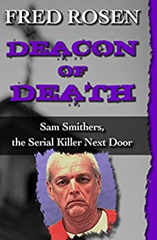 Deacon of Death: Sam Smithers, the Serial Killer Next Door by [Fred Rosen]
