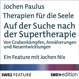 Auf der Suche nach der Supertherapie     Therapien für die Seele              Autor:                                                                                                                                 Jochen Paulus                               Sprecher:                                                                                                                                 Jochen Nix                      Spieldauer: 23 Min.     12 Bewertungen     Gesamt 4,5