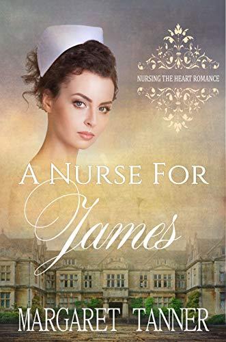 A Nurse for James (Nursing the Heart Romance Book 3)