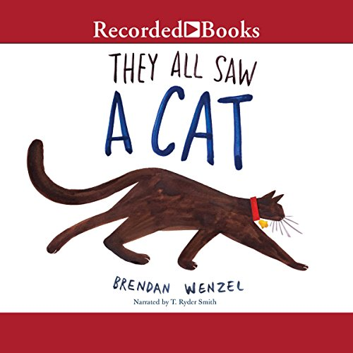 They All Saw a Cat                   By:                                                                                                                                 Brendan Wenzel                               Narrated by:                                                                                                                                 T. Ryder Smith                      Length: 4 mins     6 ratings     Overall 4.7