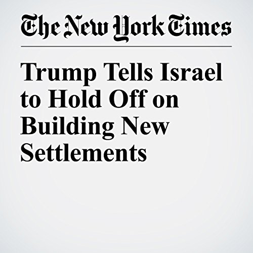 Trump Tells Israel to Hold Off on Building New Settlements copertina