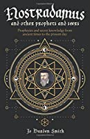 Nostradamus and Other Prophets and Seers: Prophecies and Secret Knowledge from Ancient Times to the Present Day
