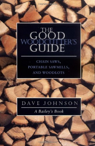 The Good Woodcutter's Guide: Chain Saws,...