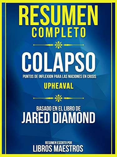 Resumen Completo: Colapso: Puntos De Inflexion Para Las Naciones En Crisis (Upheaval) - Basado En El Libro De Jared Diamond (Spanish Edition)