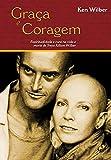 Graça e coragem: espiritualidade e cura na vida e morte de tReya killan wilber