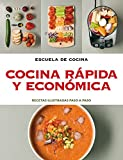Cocina rápida y ecónomica (Escuela de cocina): Recetas ilustradas paso a paso