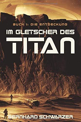 Im Gletscher des Titan: Band 1: Die Entdeckung
