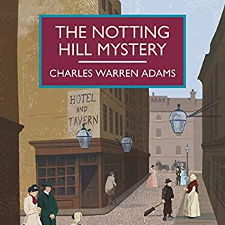 The Notting Hill Mystery                   Written by:                                                                                                                                 Charles Warren Adams                               Narrated by:                                                                                                                                 Peter Wickham                      Length: 5 hrs and 29 mins     Not rated yet     Overall 0.0