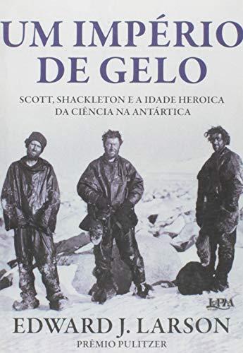 Um império de gelo: Scott, Shackleton e a idade heroica da ciência na Antártica