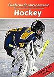 Cuaderno de entrenamiento Hockey: Planificación y seguimiento de las sesiones deportivas | Objetivos de ejercicio y entrenamiento para progresar | Pasión deportiva: Hockey | Idea de regalo |