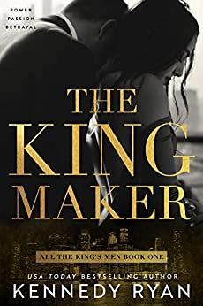 The Kingmaker: All the King's Men Duet - Book 1 (All the King's Men Series) (English Edition) van [Kennedy Ryan]