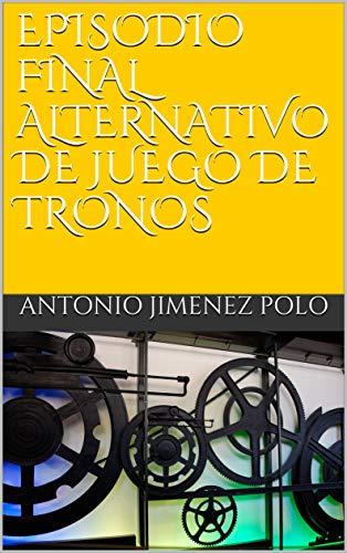 EPISODIO FINAL ALTERNATIVO DE JUEGO DE TRONOS