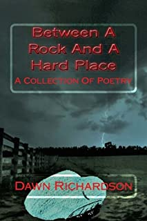 Between A Rock And A Hard Place: A Collection Of Poetry