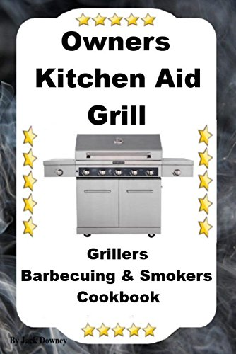 Owners Kitchen Aid Grill: Grillers Barbecuing & Smokers Cookbook (English Edition)