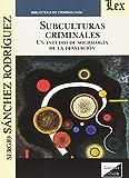 Subculturas criminales. Un estudio de la sociología de la desviación