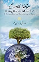 Earth Ways: Healing Medicine for the Soul A Practical Guide to Ceremonies for the Earth