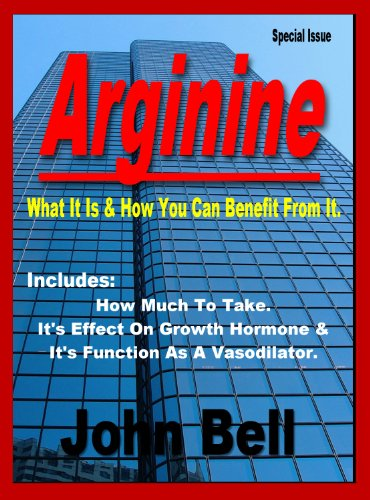 Arginine: What it is & How You Can Benefit From It. (English Edition)