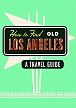 How to Find Old Los Angeles: A Travel Guide