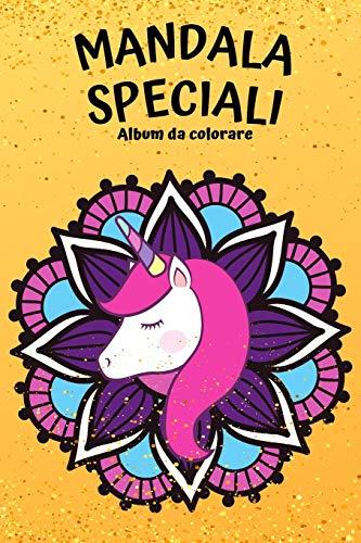 Mandala speciali Album da colorare: Mandala per bambini con sirene, unicorni e animali: 50 schede originali per avvicinare i bambiniai mandala e rendere l'arte un momento ancora più speciale