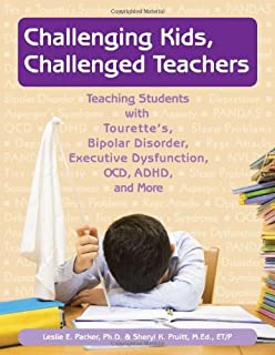 Challenging Kids, Challenged Teachers: Teaching Students With Tourette's, Bipolar Disorder, Executive Dysfunction, OCD, ADHD, and More