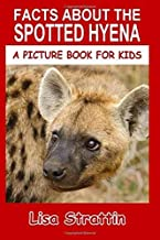Facts About The Spotted Hyena (A Picture Book For Kids)