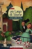 Un lago di storie. Curioso viaggio tra ville e giardini del lago di Como. Ediz. illustrata. Con gadget (Sguardi curiosi)