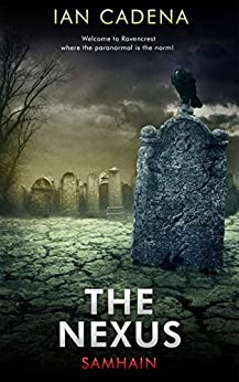 The Nexus: Samhain (Unlocking The Nexus Book 1) by [Ian Cadena]