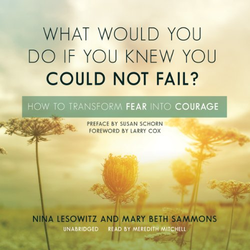 What Would You Do If You Knew You Could Not Fail?     How to Transform Fear into Courage              De :                                                                                                                                 Nina Lesowitz,                                                                                        Mary Beth Sammons                               Lu par :                                                                                                                                 Meredith Mitchell                      Durée : 5 h et 58 min     Pas de notations     Global 0,0