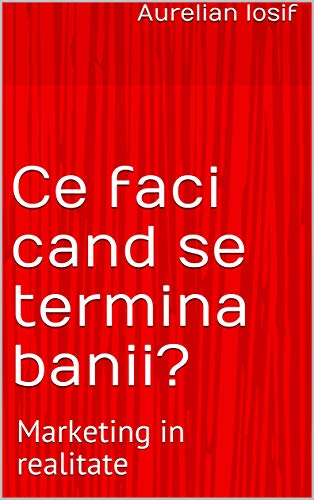 Ce faci cand se termina banii?: Marketing in realitate (Romansh Edition)