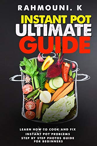 Instant Pot Ultimate Guide - Step by step photos guide for beginners: for any new Instant Pot user, If you are experiencing Instant Pot Problems you will learn how to fix them, instant pot manual.
